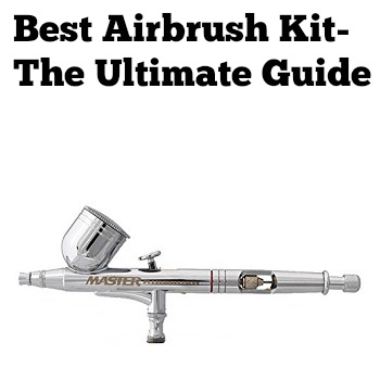 Best Airbrush Kit Reviews - The Ultimate Guide 2019