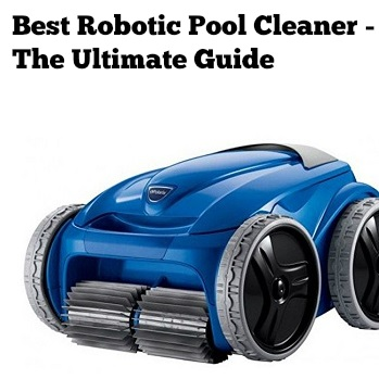 best robotic pool cleaner ultimate guide