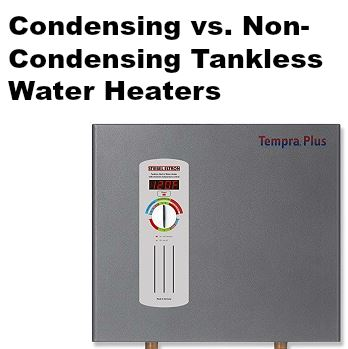 condensing vs. non-condensing tankless water heaterrs